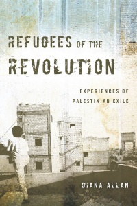 Refugees of the Revolution: Experiences of Palestinian Exile